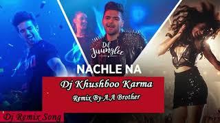 Nachle Na-Guru Randhawa Dj Remix Song Dj Khushboo Karma Free Flp