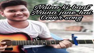 Naino Ki Baat Naina Janne Hai | Cover By |Musical Ashwani Singh