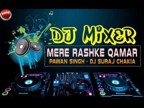 Mere Rashke Qamar  Pawan Singh DJ SURAJ CHAKIA 9738631839