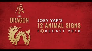 2018 Animal Sign Forecast: DRAGON [Joey Yap]