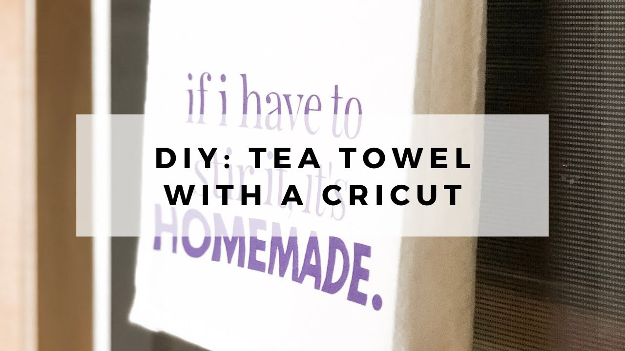 How to Make a Tea Towel With Your Cricut // DIY Tea Towel with a Cricut and  EasyPress