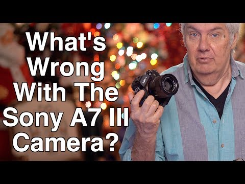 What is wrong with the Sony A7 III