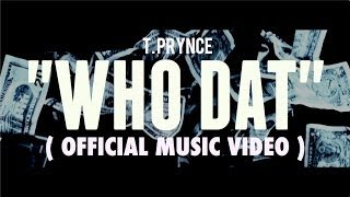 """WHO DAT"" - T. PRYNCE"