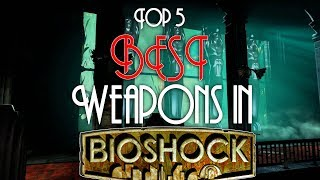 Top 5 Best Weapons in the Bioshock Franchise   Best Weapons in Bioshock, Bioshock 2 and Infinite!