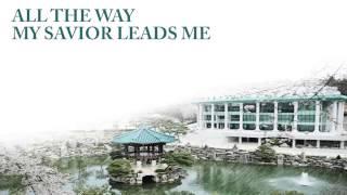 All the way my Savior leads me - HYMN