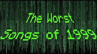 The WORST Songs of 1999 (MUES Reviews)