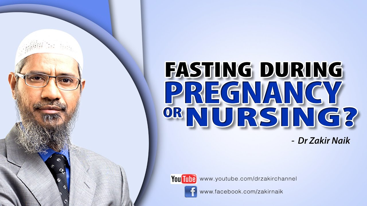 Fasting During Pregnancy Or Nursing By Dr Zakir Naik Youtube