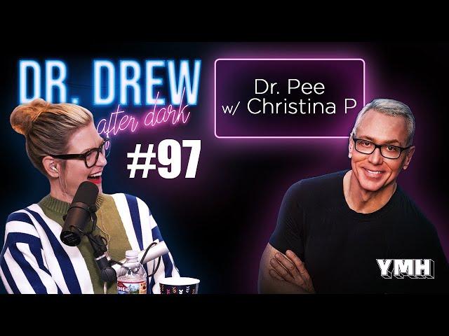 Ep. 97 Dr. Pee w/ Christina P | Dr. Drew After Dark