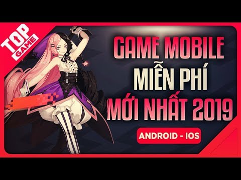 [Topgame] Top Game Mobile FREE Mới Tuyệt Đối Không Nên Bỏ Qua 2019