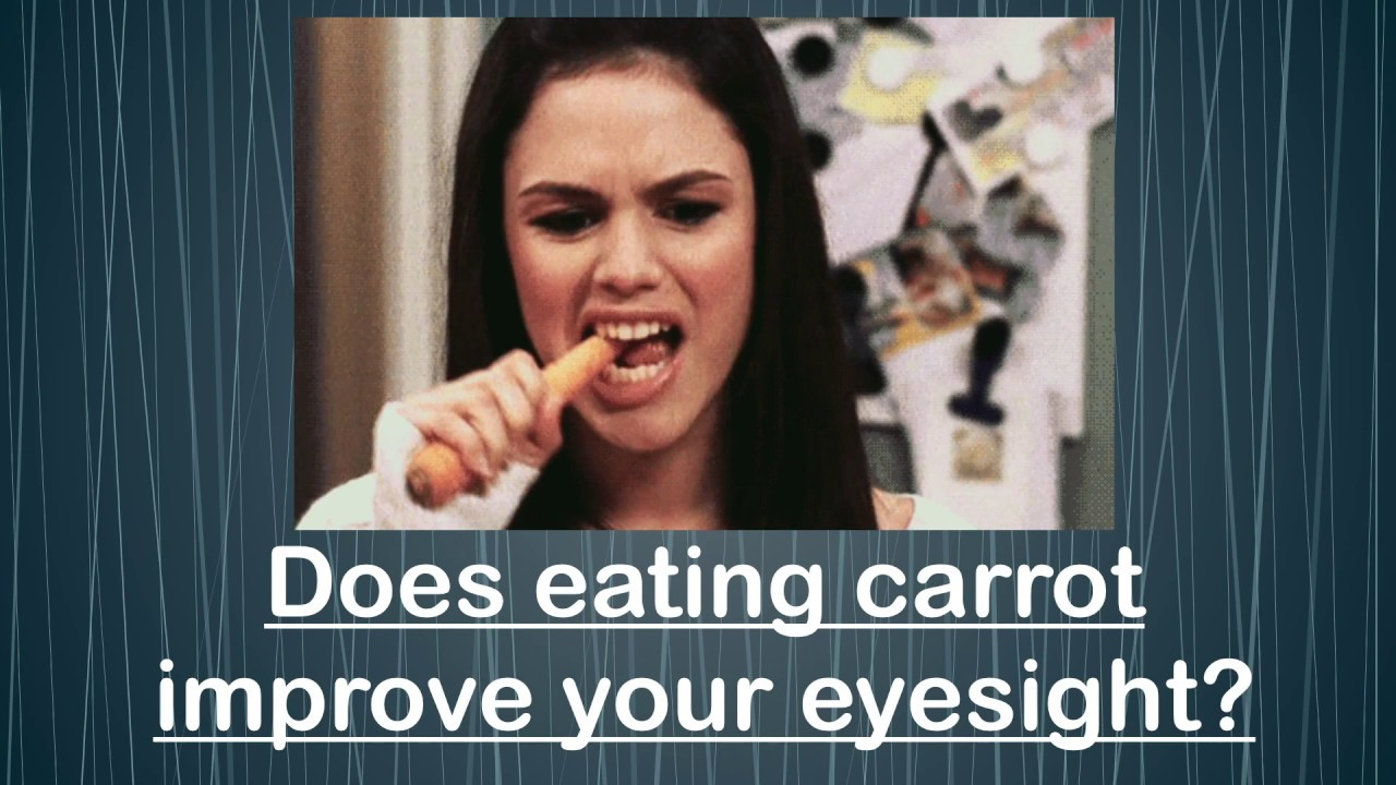 Does eating carrot improve your eyesight? General Medicine   Eyes Nose and Throat