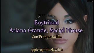 Ariana Grande , Social House - Boyfriend con Pronunciación