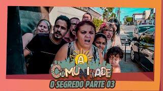 A COMUNIDADE -  SEGREDO PARTE 03!