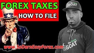 (Forex Taxes) How To File - So Darn Easy Forex™