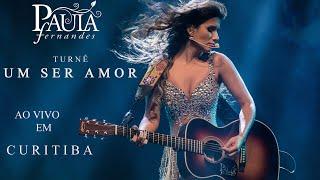 Paula Fernandes - Ao Vivo em Curitiba (Turnê 'Um Ser Amor')