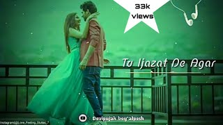 Tu Ijazat De Agar Whatsapp Status | Tera Chehra Jab Nazar Aaye Whatsapp Status