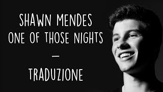 Shawn Mendes - One Of Those Nights  [Traduzione ITA]