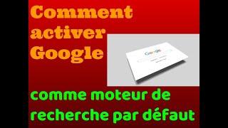 Comment activer Google comme moteur de recherche par défaut