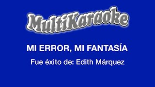 Mi Error, Mi Fantasía - Multikaraoke ► Éxito De Edith Marquez