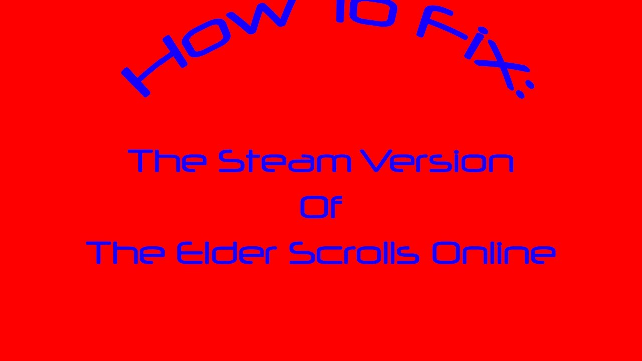 How to fix the Steam version of The Elder Scrolls Online
