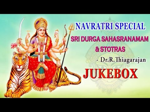Navratri Special - Sri Durga Sahasranamam& Stotras(Jukebox) -Goddess Durga Songs -Dr.Rrajan