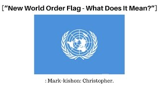 New World Order Flag - What Does It Mean?