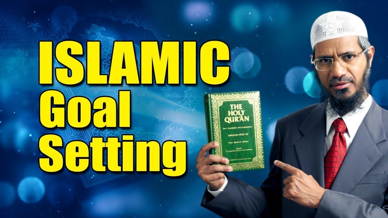 ISLAMIC Goal Setting - Dr Zakir Naik