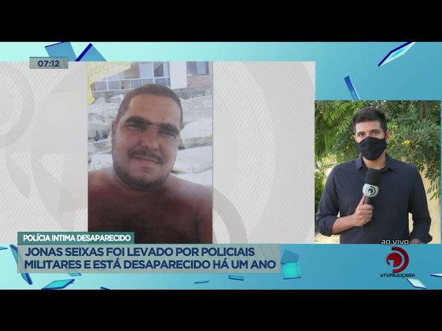 Policia intima desaparecido: Jonas Seixas foi levado por policiais e está desaparecido há um ano