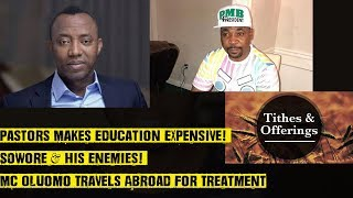 Pastors Makes Education Expensive! Sowore & His Enemies! MC Oluomo Travels Abroad For Treatment