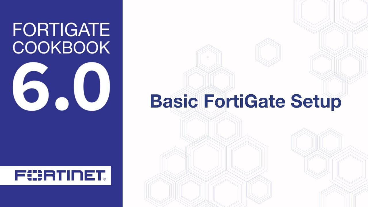 Cookbook - Basic FortiGate Setup (6 0)