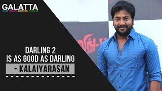 Darling 2 is as good as Darling - Kalaiyarasan