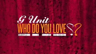 G-Unit - Who Do You Love