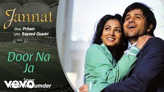 Pritam - Door Na Ja Best Audio Song|Jannat|Emraan Hashmi|Sonal Chauhan|Rana Mazumder