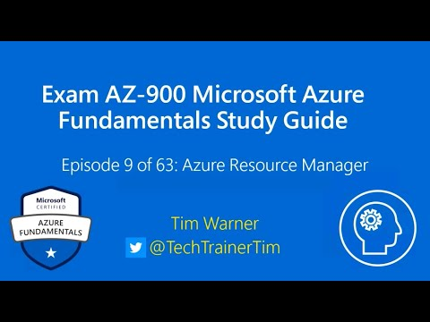 Exam AZ-900 Microsoft Azure Fundamentals Study Guide - Episode 9 Of 63: Azure Resource Manager