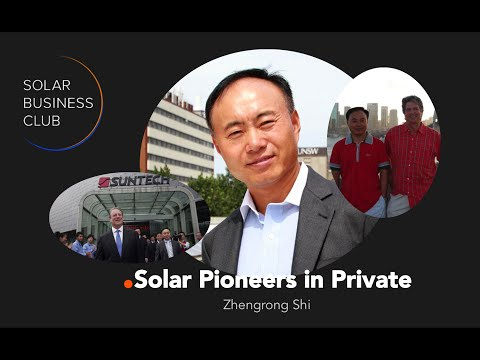 Solar Pioneers in Private: Thinking Beyond the Business - Zhengrong Shi, Founder of Suntech Power
