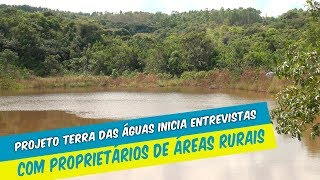 INICIADAS ENTREVISTAS COM PROPRIETÁRIOS DE ÁREAS RURAIS DO PROJETO TERRA DAS ÁGUAS