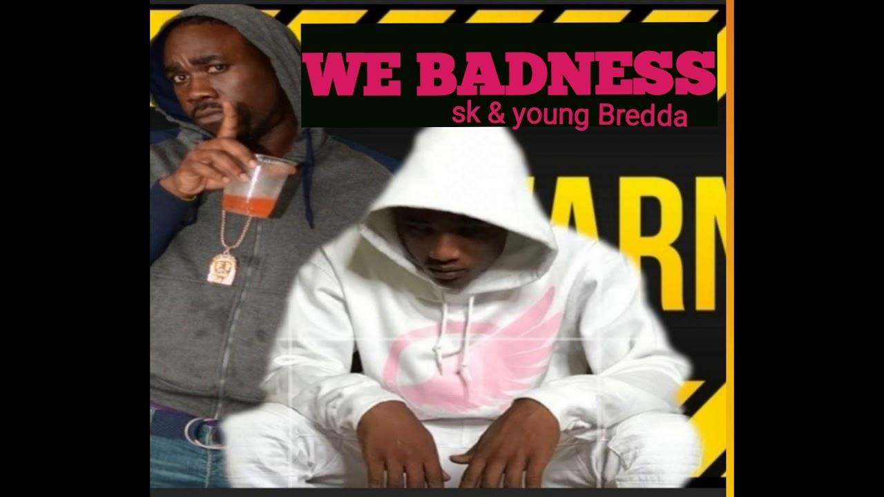 SK Ft Yung Bredda- (We Badness) Dancehall...