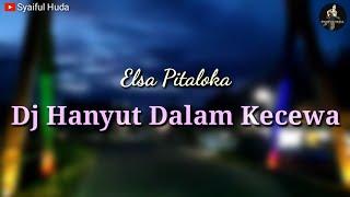 Dj Hanyut Dalam Kecewa - slow bass remix (Elsa Pitaloka)