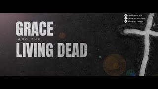 Grace & The Living Dead | Elevate Church