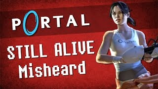 Repeat youtube video Portal - Still Alive - Misheard Lyrics Song