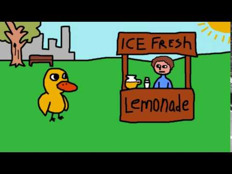 A duck walked up to a lemonade stand