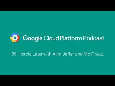 Heroic Labs with Alim Jaffer and Mo Firouz: GCPPodcast 89