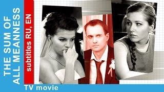 The Sum of All Meanness. Russian Movie. Melodrama. English Subtitles. StarMedia