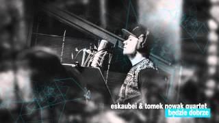 Eskaubei & Tomek Nowak Quartet - Krok w Przód ft. Ten Typ Mes, Robert Cichy
