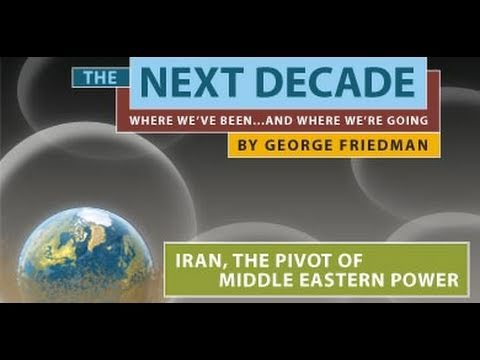 The Next Decade: Iran, the Pivot of Middle Eastern Power