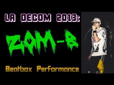 Zom-B - LA DECOM: 2013 - Beatbox With Fire  - UNCUT