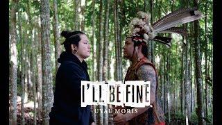 Gambar cover Uyau Moris - I'LL BE FINE [Official Music Video]