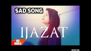 Ijazat Full Song   sad song punjabi , punjabi sad song,sad songs punjabi,sad song punjabi