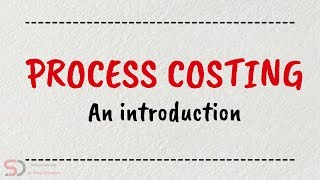 Process Costing | Introduction | Cost Accounting | Online Tutorials | Dr. Swati Dhawan