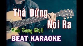 KARAOKE Thà Đừng Nói Ra - Minh Vương ( Beat )