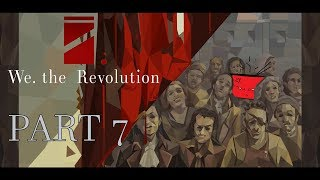 We. The Revolution [PART7] - And So It Begins